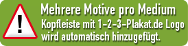 Nur 1 Motiv pro Medium; Kopfleiste mit 1-2-3-Plakat.de Logo wird automatisch hinzugefügt.